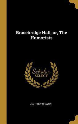 Bracebridge Hall, Or, the Humorists