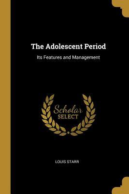 The Adolescent Period: Its Features and Management