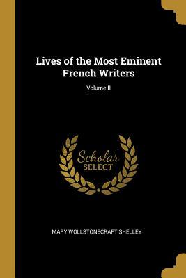 Lives of the Most Eminent French Writers; Volume II