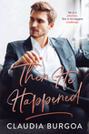 Then He Happened by Claudia Y. Burgoa