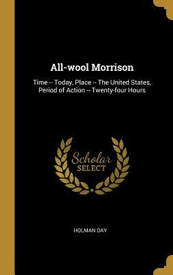 All-Wool Morrison: Time -- Today, Place -- The United States, Period of Action -- Twenty-Four Hours