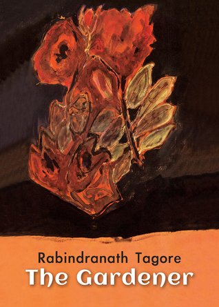 The Gardener by Rabindranath Tagore
