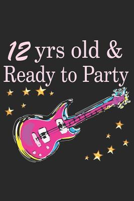 12 Year Old and Ready to Party: Blank Lined Journal, Notebook, Diary, Planner Happy Birthday 12 Years Old Gift for Boys and Girls