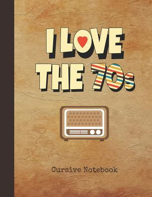 I Love the 70s Cursive Notebook: Blank Script Handwriting Note Pad Journal - 1970s Vintage Radio Cover - 16 Double-Lined Space Longhand Writing Paper for Elementary & Middle School 3rd, 4th & 5th Grade Students - Practice to Write Joined-Up