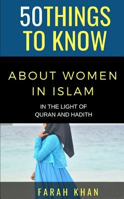 50 Things to Know about Women in Islam: In the Light of Quran and Hadith