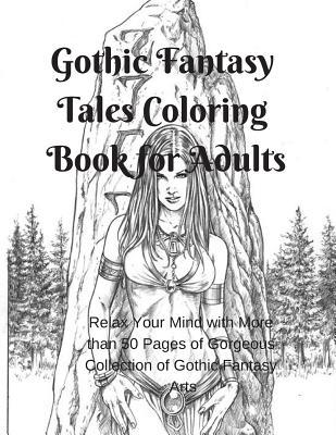 Gothic Fantasy Tales Coloring Book for Adults: Relax Your Mind with More Than 50 Pages of Gorgeous Collection of Gothic Fantasy Arts
