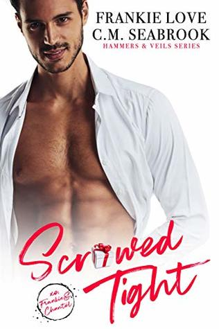 Scr*wed Tight (Hammers and Veils #3)