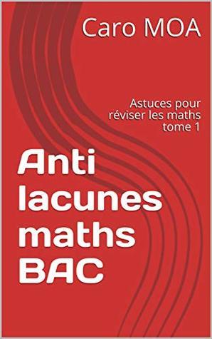 Anti lacunes maths BAC: Astuces pour réviser les maths tome 1