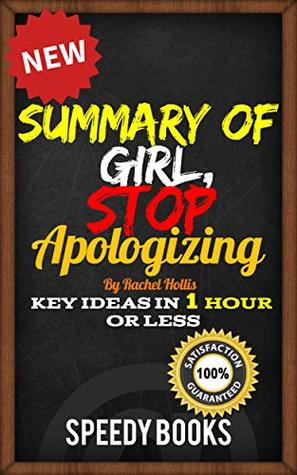 Summary Of Girl, Stop Apologizing by Rachel Hollis: Key Ideas In One Hour Or Less
