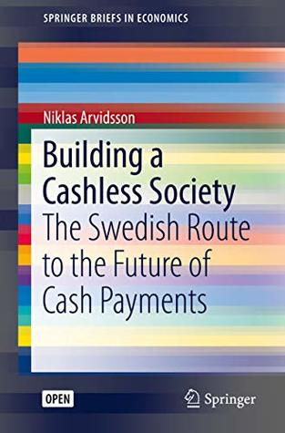 Building a Cashless Society: The Swedish Route to the Future of Cash Payments (SpringerBriefs in Economics)