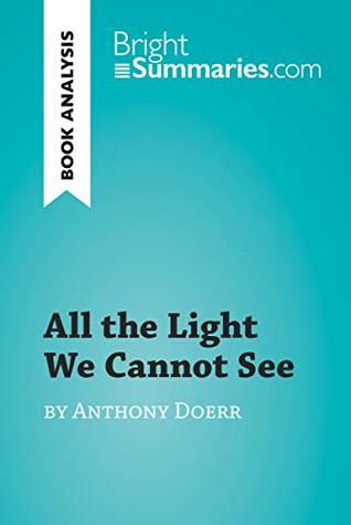 All the Light We Cannot See by Anthony Doerr (Book Analysis): Detailed Summary, Analysis and Reading Guide (BrightSummaries.com)