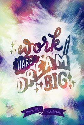 Work Hard Dream Big: Pen Lettering Practice Blank Lined and Graph Paper Notebook Journal Diary Composition Notepad 120 Pages 6x9 Paperback (Lettering) Colours