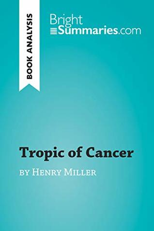 Tropic of Cancer by Henry Miller (Book Analysis): Detailed Summary, Analysis and Reading Guide (BrightSummaries.com)