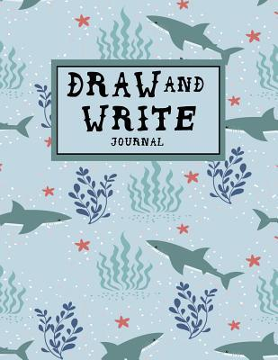 Draw and Write Journal: Draw and Write Journal: Sharks - Story Notebook for Kids, Story Pages Notebook for Kids, Draw And Write Nature Journal For Children; 8.5x11 110 pages