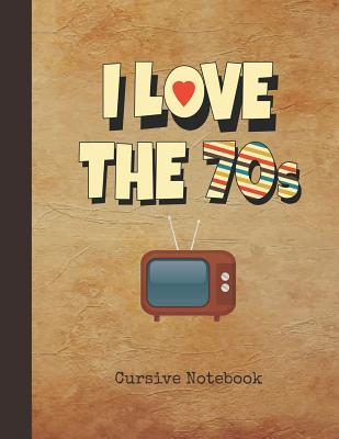 I Love the 70s Cursive Notebook: Blank Script Handwriting Note Pad Journal - 1970s Vintage TV Cover - 16 Double-Lined Space Longhand Writing Paper for Elementary & Middle School 3rd, 4th & 5th Grade Students - Practice to Write Joined-Up