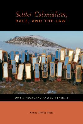 Settler Colonialism, Race, and the Law: Why Structural Racism Persists