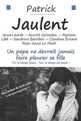 Un Papa Ne Devrait Jamais Faire Pleurer Sa Fille. Tic, Le Temps Passe... Tac, Le Temps Est Pass� !
