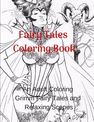 Fairy Tales Coloring Book: An Adult Coloring Grimm Fairy Tales and Relaxing Scenes