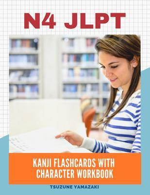 N4 Jlpt Kanji Flashcards with Character Workbook: Full Vocabulary List Needed to Pass New 2019 the Japanese Language Proficiency Test Level N4-5 for Beginners. Easy Practice Writing Character Notebook with Stroke Order and English Meaning for Each Word.