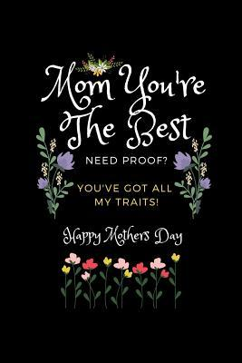 Mom You're the Best. Need Proof, You Got All My Traits: Fun Gifts for Mom for Mothers Day. College Ruled Lined Notebook Journal, Diary. Funny Mothers Day You Are the Best Quote Cover.