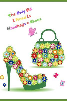 The Only Bs I Need Is Handbags & Shoes: Beautiful Women's & Teens Inspirational & Funny Quotes about Life Notebook/Journal. Write in Lined Fun Shoe Novelty Gift/Present to Uplift a Daughter Mother Granddaughter Sister Friend Work Colleague Teachers Aunts