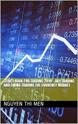 SERIES BOOK FOR TRADING 2019 - Day Trading and Swing Trading the Currency Market (201904)