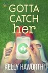Gotta Catch Her