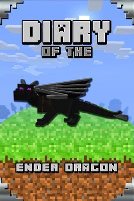 Diary of the Ender Dragon: Astonishing Diary of the Ender Dragon. Intelligent Notes and Smart Game Insights. for All Clever Young Minecrafters