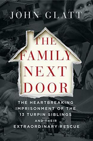 The Family Next Door: The Heartbreaking Imprisonment of the Thirteen Turpin Siblings and Their Extraordinary Rescue