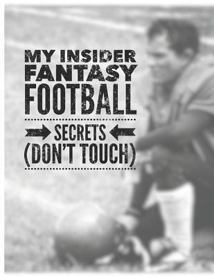 My Insider Fantasy Football Secrets Don't Touch: Write Your Own Fantasy Football Draft Board for Ranking Players