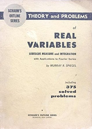 Schaum's Outline of Theory and Problems of Real Variables; Lebesgue Measure and Integration With Applications to Fourier Series,