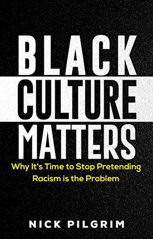 Black Culture Matters: Why It's Time to Stop Pretending Racism is the Problem