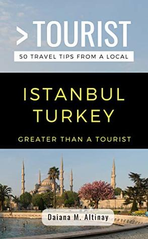 Greater Than a Tourist- Istanbul Turkey: 50 Travel Tips from a Local