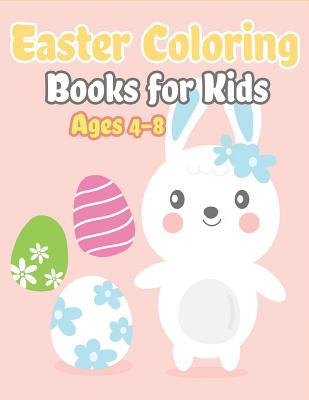 Easter Coloring Books for Kids Ages 4-8: Happy Easter Gifts for Kids, Boys and Girls, Easter Basket Stuffers for Toddlers and Kids Ages 3-7