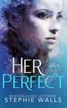Her Perfect by Stephie Walls