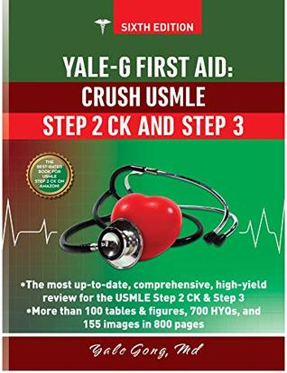 YALE-G FIRST AID: CRUSH USMLE STEP 2 CK AND STEP 3 (Sixth Edition)