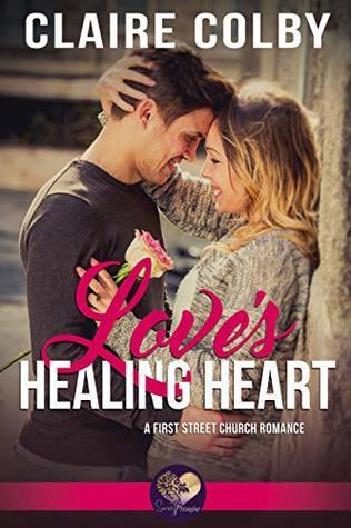 Love's Healing Heart: Second Chance at Love, Book 2 (First Street Church 18)