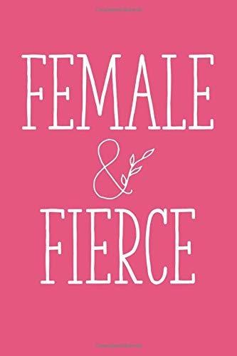 Female & Fierce: 6x9 Lined Writing Notebook Journal, 120 Pages – Pink with Inspirational, Motivational Girl Power Quote, Perfect Gift for Graduation, ... Teammate, Galentine's Day, Friendiversary