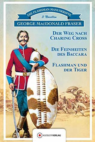 Flashman und der Tiger: 3 Novellen: Der Weg nach Charing Cross, Die Feinheiten des Baccara, Flashman und der Tiger (Die Flashman-Manuskripte 12)