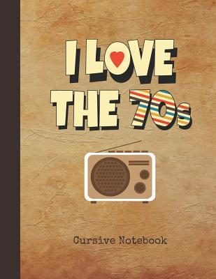 I Love the 70s Cursive Notebook: Blank Script Handwriting Note Pad Journal - 1970s Vintage Classic Radio Cover - 16 Double-Lined Space Longhand Writing Paper for Elementary & Middle School 3rd, 4th & 5th Grade Students - Practice to Write Joined-Up