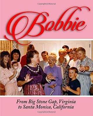 Bobbie: From Big Stone Gap Virginia to Santa Monica California
