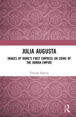 Julia Augusta: Images of Rome's First Empress on Coins of the Roman Empire