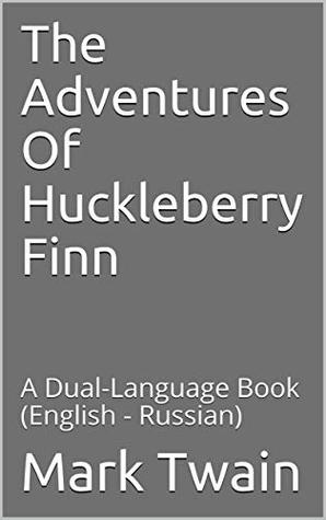 The Adventures Of Huckleberry Finn: A Dual-Language Book