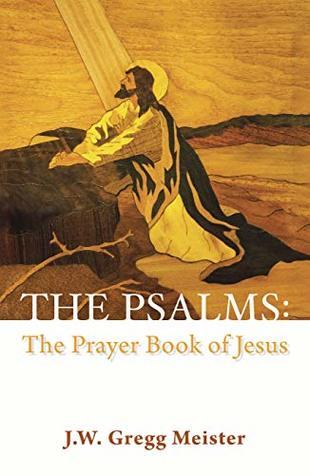The Psalms: the Prayer Book of Jesus