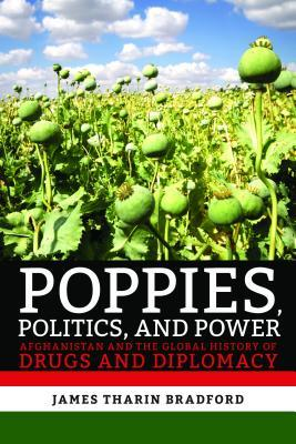 Poppies, Politics, and Power: Afghanistan and the Global History of Drugs and Diplomacy