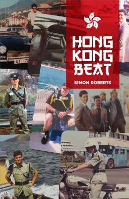 Hong Kong Beat: True Stories from One of the Last British Police Officers in Colonial Hong Kong