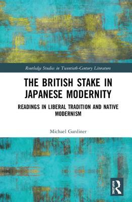 The British Stake in Japanese Modernity: Readings in Liberal Tradition and Native Modernism