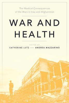 War and Health: The Medical Consequences of the Wars in Iraq and Afghanistan