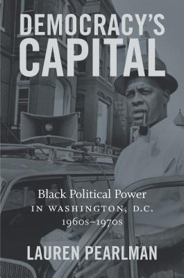 Democracy's Capital: Black Political Power in Washington, D.C., 1960s-1970s