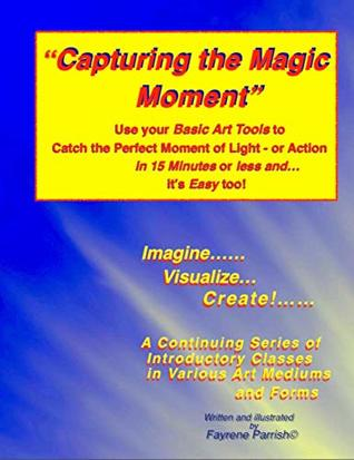Capturing the Magic Moment: Use your Basic Art Tools to Catch the Perfect Moment of Light - or Action in 15 Minutes or less and... it's Easy too!